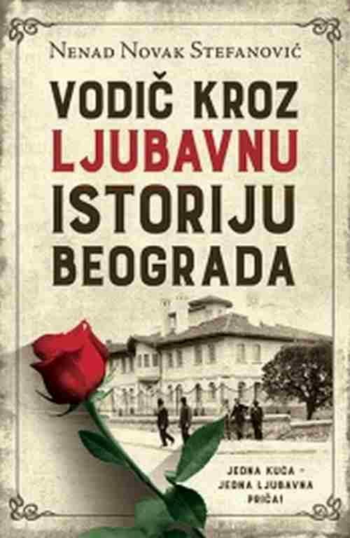 KROZ LJUBAVNU ISTORIJU BEOGRADA NENAD NOVAK STEFANOVIC knjiga 2017 ljubav