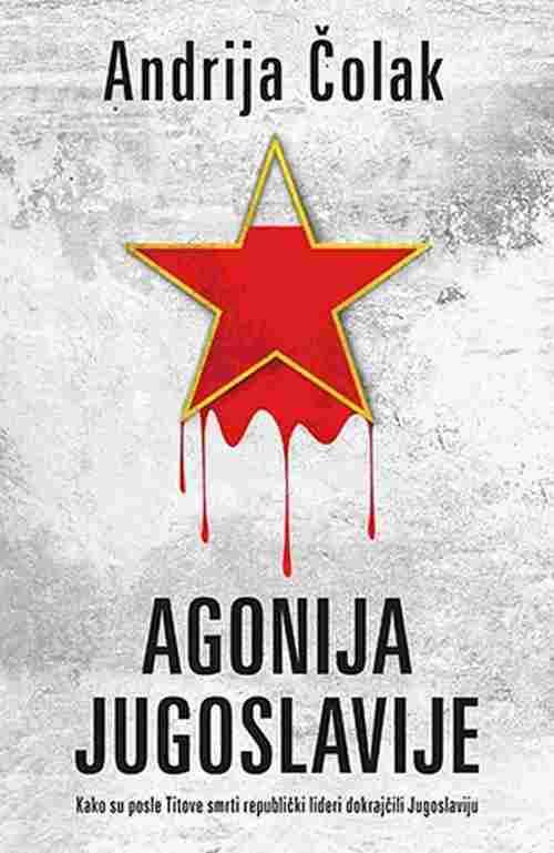 Agonija Jugoslavije Andrija Colak knjiga 2017 istorijski laguna srbija latinica