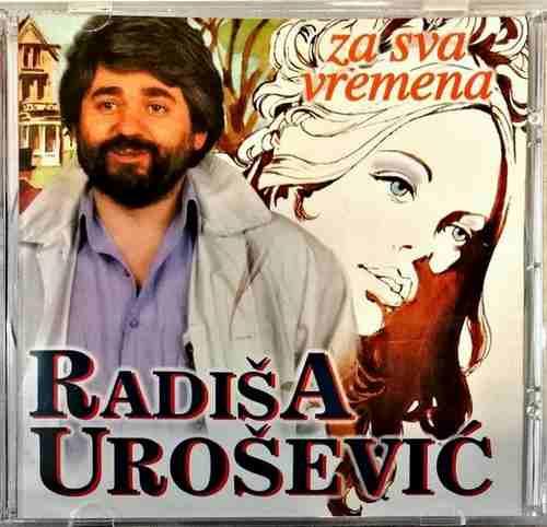 CD RADISA UROSEVIC ZA SVA VREMENA KOMPILACIJA 2002 PGP RTS SRBIJA NARODNA FOLK