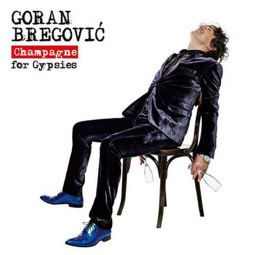 GORAN BREGOVIC  CHAMPAGNE FOR GYPSIES album 2013 serbia bosnia bijelo dugme