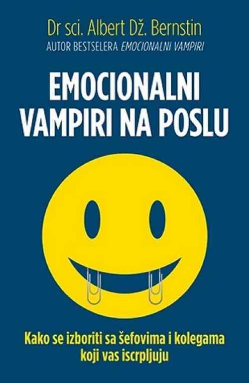 EMOCIONALNI VAMPIRI NA POSLU Albert Bernstin knjiga 2016 Popularna psihologija