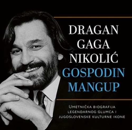 DRAGAN GAGA NIKOLIC GOSPODIN MANGUP knjiga 2017 biografija laguna srbija novo
