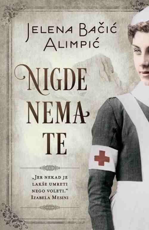 NIGDE NEMA TE JELENA BACIC ALIMPIC knjiga 2017 istorijski ljubavni srbija laguna