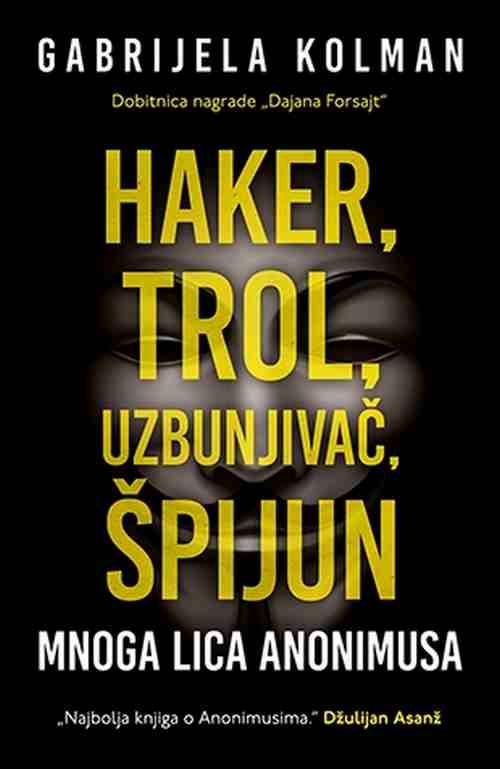 Haker trol uzbunjivac spijun mnoga lica Anonimusa Gabrijela Kolman knjiga 2017