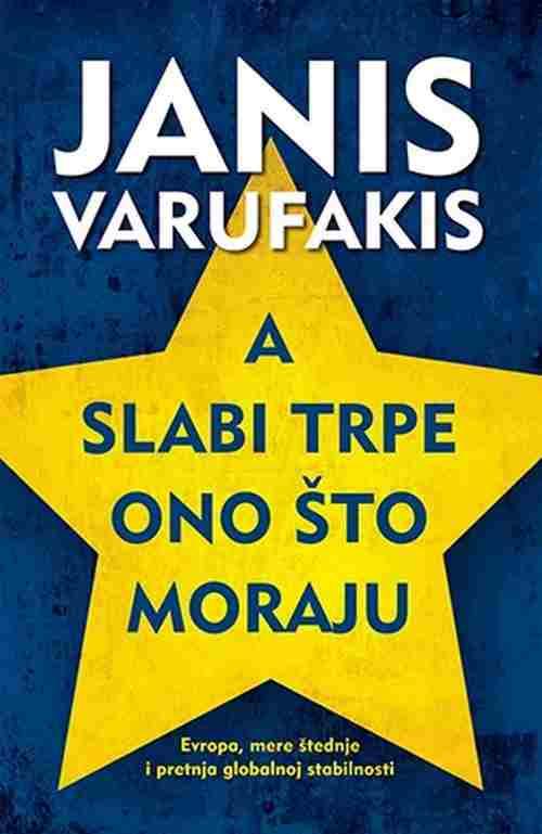 A slabi trpe ono sto moraju Janis Varufakis knjiga 2017 Esejistika laguna novo