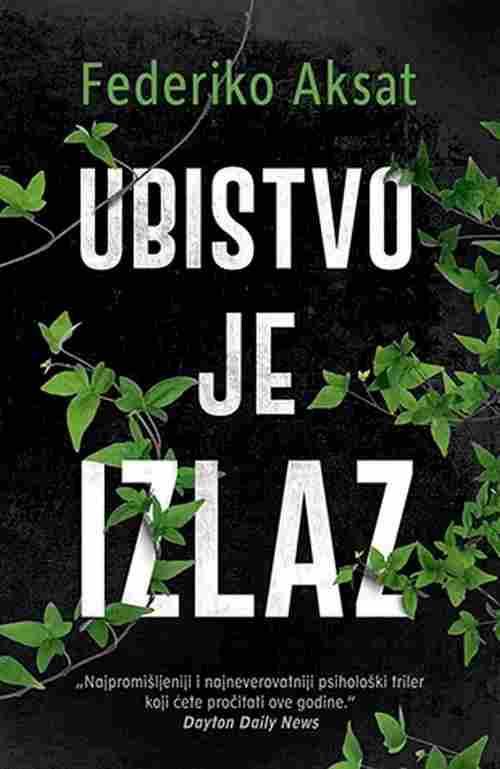 Ubistvo je izlaz Federiko Aksat knjiga 2017 laguna Trileri srbija latinica novo