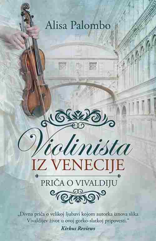 Violinista iz Venecije Prica o Vivaldiju Alisa Palombo knjiga 2017 drama ljubav