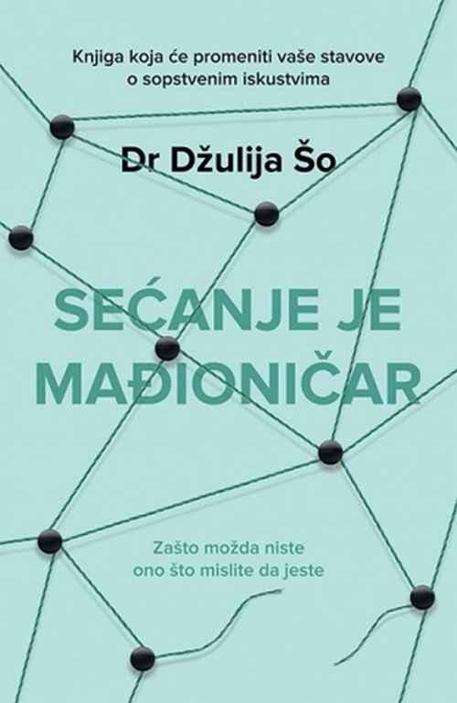 Secanje je madjionicar Dzulija So knjiga 2017 popularna nauka psihologija laguna