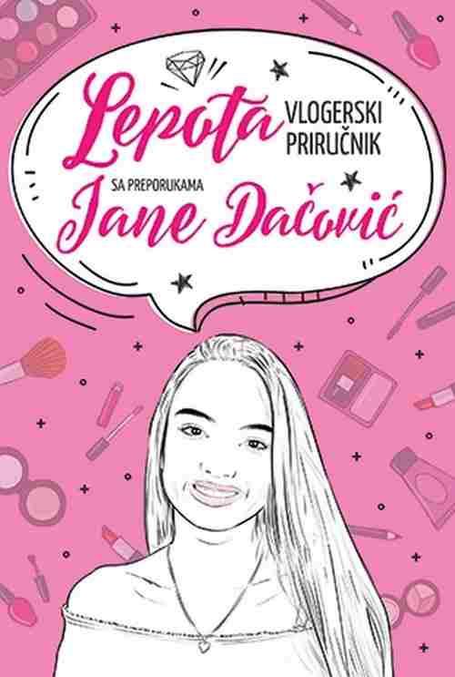 Lepota vlogerski prirucnik s preporukama Jane Dacovic tinejdz knjiga 2017