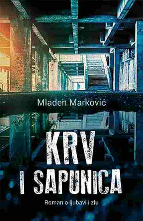 Krv i sapunica Mladen Markovic knjiga 2017 drama laguna roman o ljubavi i zlu