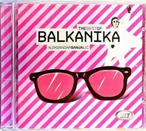 CD BALKANIKA ALEKSANDAR SANJA ILIC  THE BEST OF kompilacija 2011