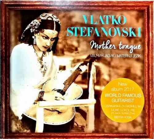 CD VLATKO STEFANOVSKI MOTHER TONGUE ALBUM 2017 GITARISTA MAKEDONIJA SRBIJA