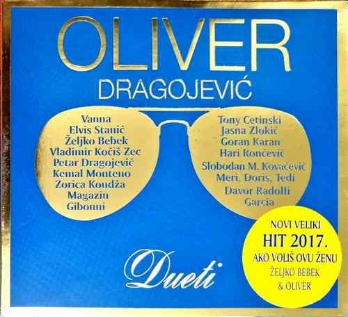 CD OLIVER DRAGOJEVIC DUETI KOMPILACIJA 2017  HIT 2017 AKO VOLIS OVU ZENU BEBEK
