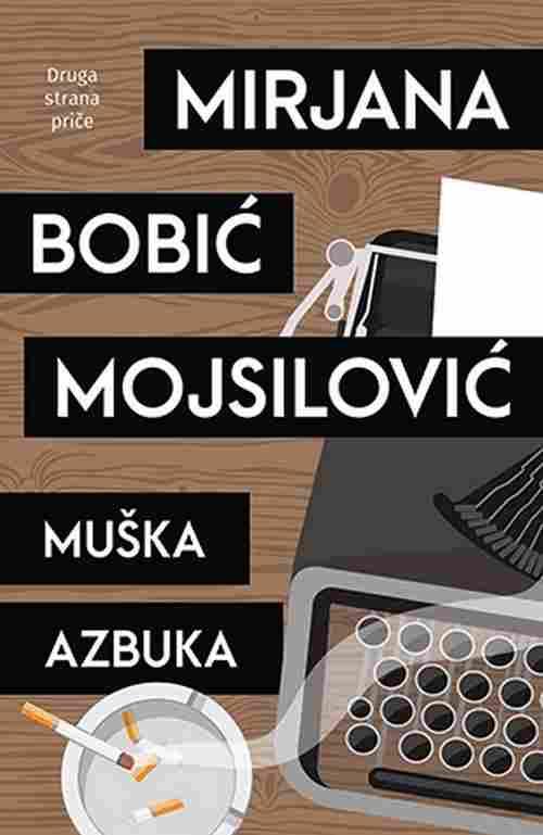 Muska azbuka Mirjana Bobic Mojsilovic knjiga 2018 drama ljubavni laguna latinica