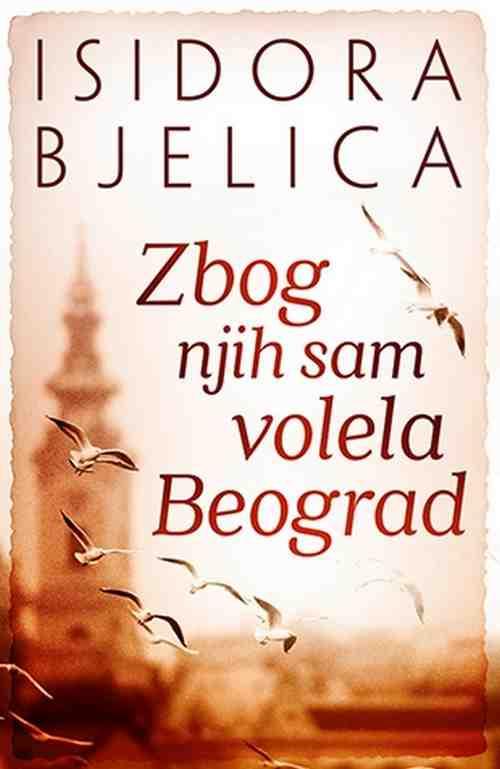 Zbog njih sam volela Beograd Isidora Bjelica knjiga 2018 esejistika biografija