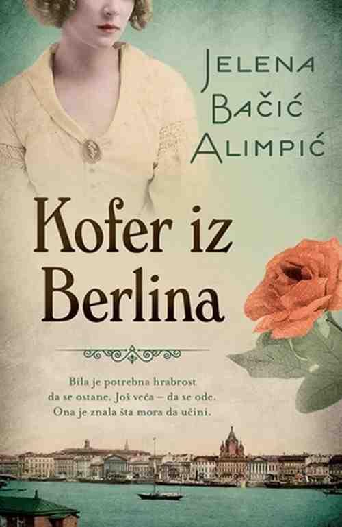 Kofer iz Berlina Jelena Bacic Alimpic knjiga 2018 istorijski drama ljubavni