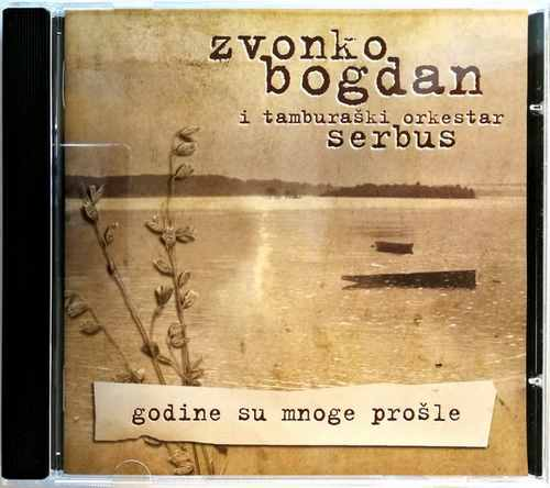 CD ZVONKO BOGDAN I TAMBURASKI ORKESTAR SERBUS GODINE SU MNOGE PROSLE SRBIJA 2008