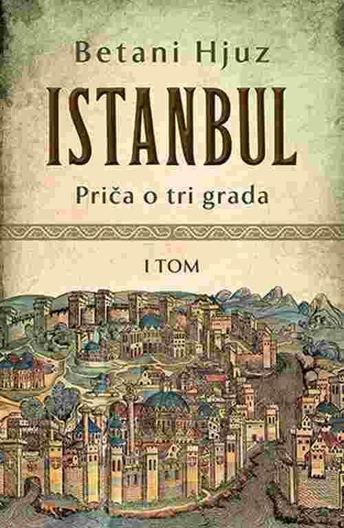 Istanbul Prica o tri grada I tom Betani Hjuz knjiga 2018 istorija laguna srbija