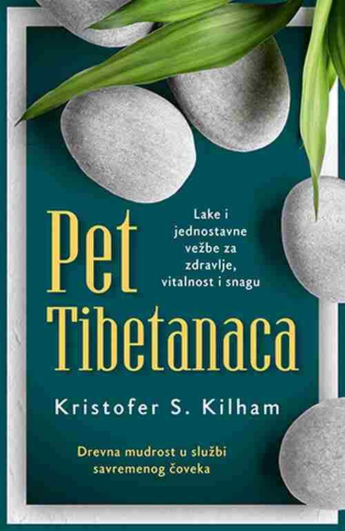 Pet Tibetanaca Kristofer S. Kilhem knjiga 2018lake i jednostavne vezbe laguna