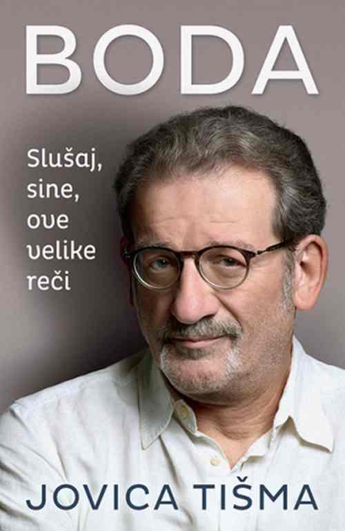 Boda Slusaj, sine, ove velike reci Jovica Tisma knjiga 2019 biografija laguna