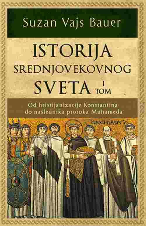 Istorija srednjovekovnog sveta I tom Suzan Vajs Bauer knjiga 2019 istorija