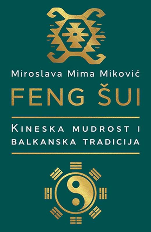 Feng sui: kineska mudrost i balkanska tradicija  Miroslava Mima Mikovic  knjiga 2020