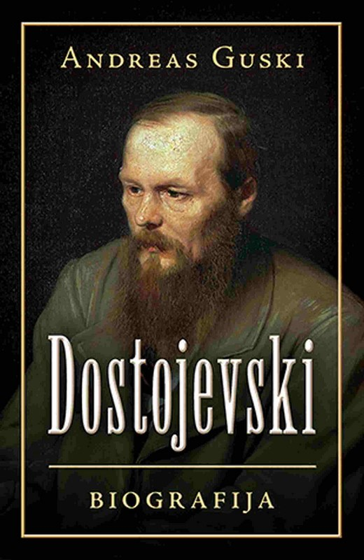 Dostojevski: biografija  Andreas Guski  knjiga 2020 Biografija