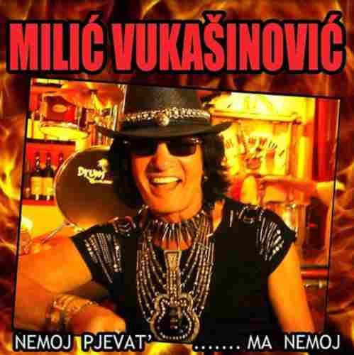 CD MILIC VUKASINOVIC  NEMOJ PJEVAT MA NEMOJ album 2014 city records