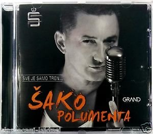 CD SAKO POLUMENTA SVE JE SAMO TREN album 2015 grand production folk srbija bosna