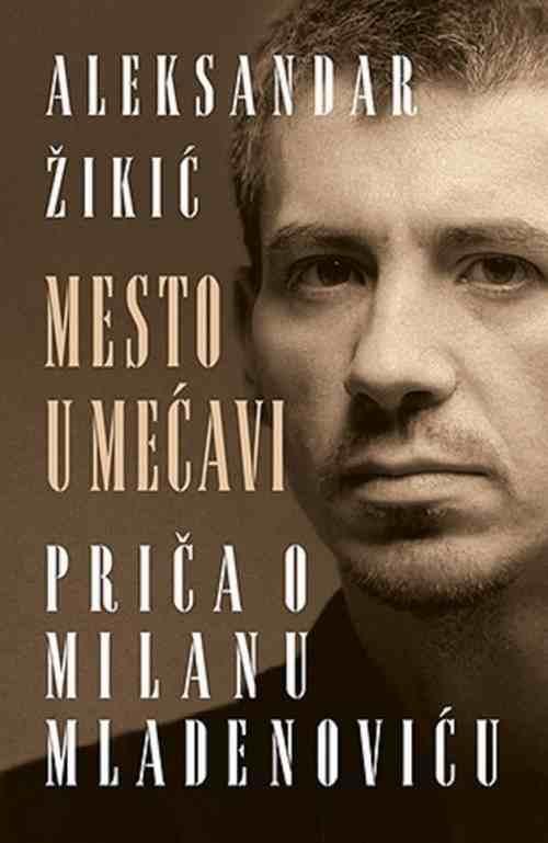 MESTO U MECAVI  PRICA O MILANU MLADENOVICU knjiga 2014 Aleksandar Zikic