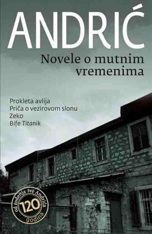 NOVELE O MUTNIM VREMENIMA IVO ANDRIC knjiga 2012 andric nobelovac srbija avlija