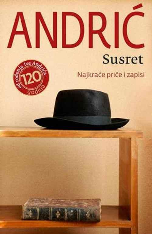 SUSRET  NAJKRACE PRICE I ZAPISI IVO ANDRIC knjiga 2012 andric